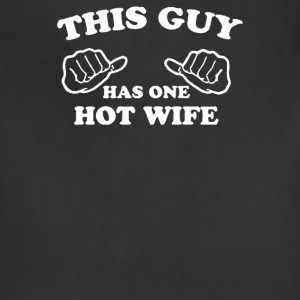This Guy Has One Hot Wife - Adjustable Apron