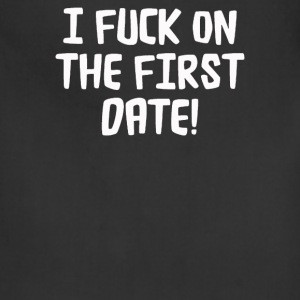 I F'Ck ON THE FIRST DATE - Adjustable Apron