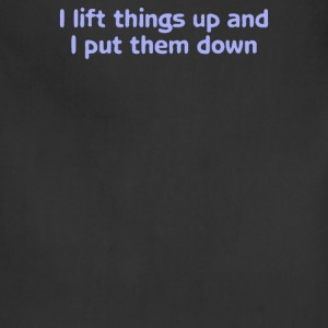 I lift things up put them down - Adjustable Apron