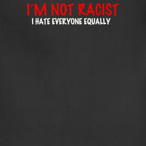 not racist I hate everyone equalli - Adjustable Apron