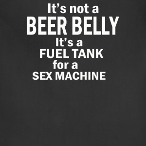 NOT A BEER BELLY ITS A FUEL TANK FOR A SEX - Adjustable Apron