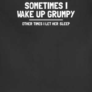 SOMETIMES I WAKE UP GRUMPY - Adjustable Apron