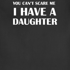 YOU CAN'T SCARE ME I HAVE A DAUGHTER - Adjustable Apron