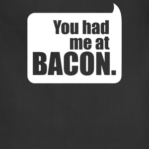 You Had Me At Bacon - Adjustable Apron