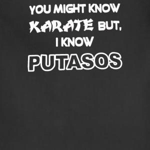 You May Know Karate But I Know PUTASOS - Adjustable Apron