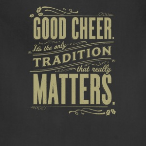 Good cheer it's the only tradition that really mat - Adjustable Apron