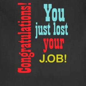 You just lost your job - Adjustable Apron