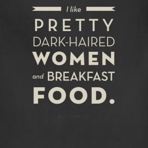 I like pretty dark haird women and breakfast - Adjustable Apron