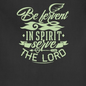 Be bervent in spirit server the lord - Adjustable Apron