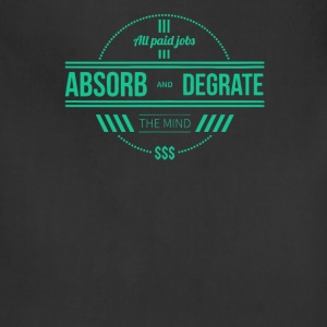 All paid jobs absorb and degrate the mind - Adjustable Apron