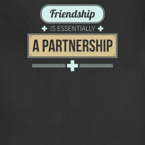 Friendship is essentially a partnership - Adjustable Apron