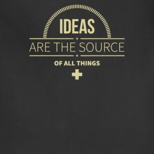 Ideas are the source of all things - Adjustable Apron