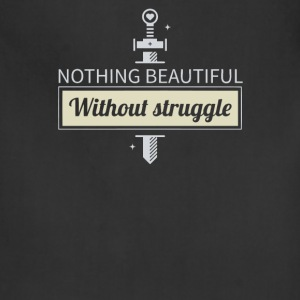 Nothing beautiful without struggle - Adjustable Apron