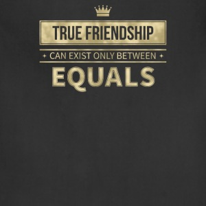 True friendship can exist only between equals - Adjustable Apron