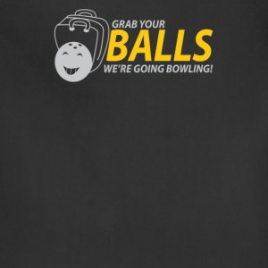 Grab your balls we re going bowling - Adjustable Apron