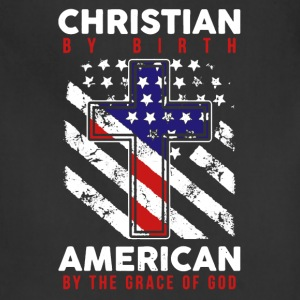 Christian By Birth American By God Shirt - Adjustable Apron
