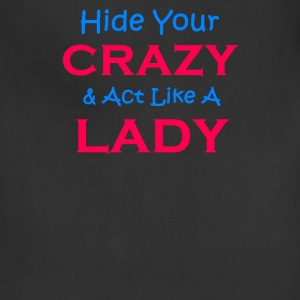 Hide Your Crazy & Act Like A Lady - Adjustable Apron