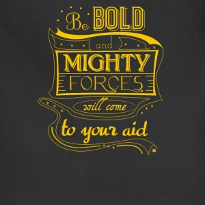Be bold and mighty forces will come to your aid - Adjustable Apron