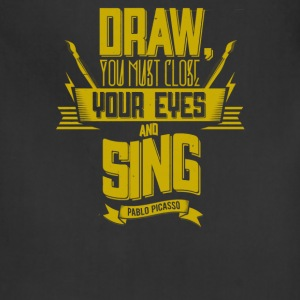 Draw you must close your eyes and sing - Adjustable Apron