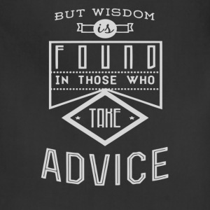 But wisdom found in those who take advice - Adjustable Apron