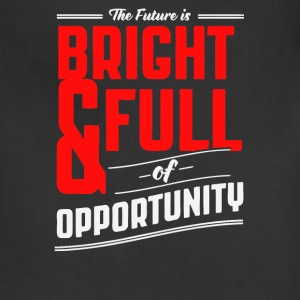 The future is bright and full of opprtunity - Adjustable Apron