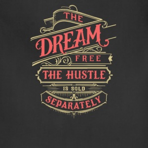 The dream is free the hustle is sold separately - Adjustable Apron