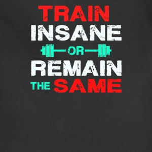 Train insane or remain the same - Adjustable Apron