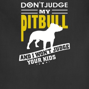 dont judge my pitbull and i wont judge your kids - Adjustable Apron