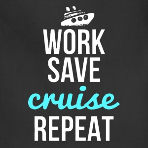 Work, Save, Cruise, Repeat Shirt - Adjustable Apron