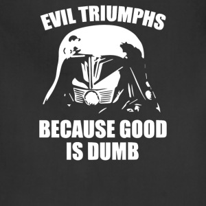 Evil Triumphs Because Good is Dumb - Adjustable Apron
