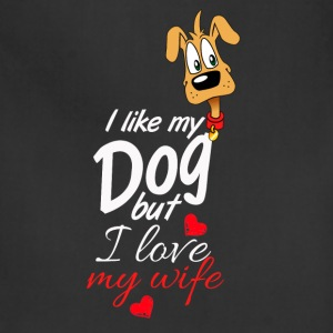I like my Dog, But I love my wife - Adjustable Apron