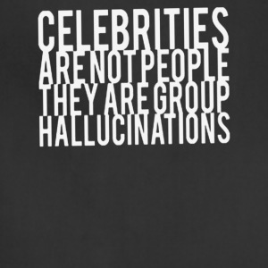 Celebrities Are Not People They Are Group Hallucin - Adjustable Apron