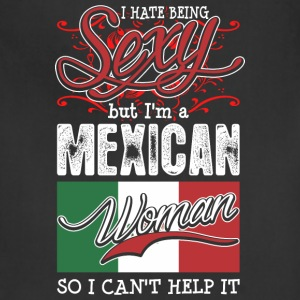 I Hate Being Sexy But Im A Mexican Woman - Adjustable Apron