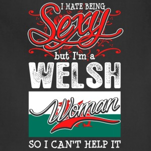 I Hate Being Sexy But Im A Welsh Woman - Adjustable Apron
