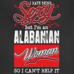 I Hate Being Sexy But Im An Alabanian Woman - Adjustable Apron