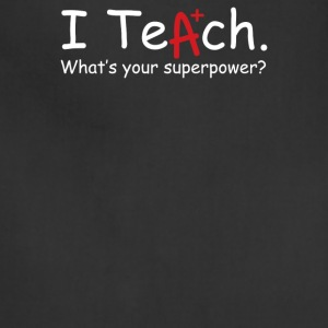 I Teach Whats Your Superpower - Adjustable Apron
