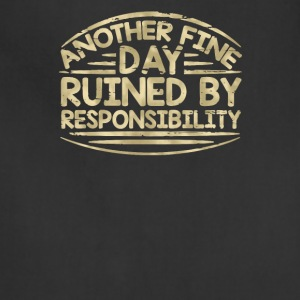 Another fine day ruined by responsibility - Adjustable Apron