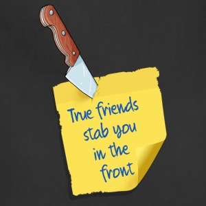 True friends stab you in the front - Adjustable Apron