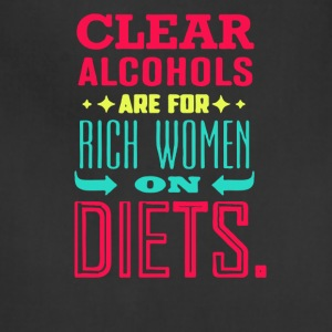 Clear alcohols are for rich women on diets - Adjustable Apron
