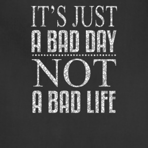 It is just a bad day, Not a bad life - Adjustable Apron
