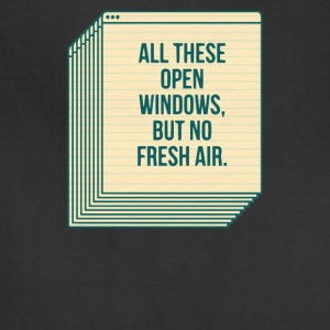 All these open windows but no fresh air - Adjustable Apron