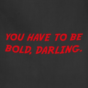 you have to be bold darling - Adjustable Apron