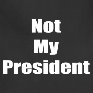 Not My President (white text) - Adjustable Apron