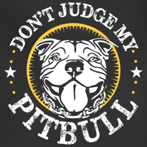 Don't judge my Pitbull - Adjustable Apron