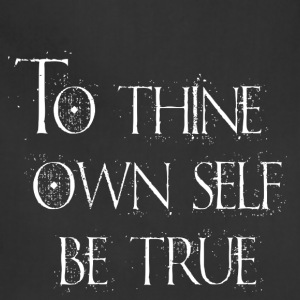 To Thine Own Self Be True - Adjustable Apron