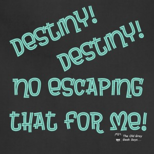 Destiny! Destiny! No escaping that for me! - Adjustable Apron