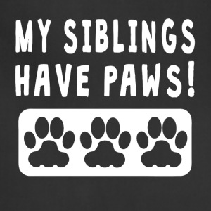 My Siblings Have Paws - Adjustable Apron