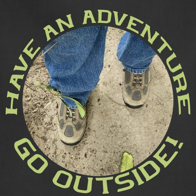 Have an Adventure-Go Outside!