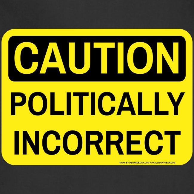 CAUTION POLITICALLY INCOR
