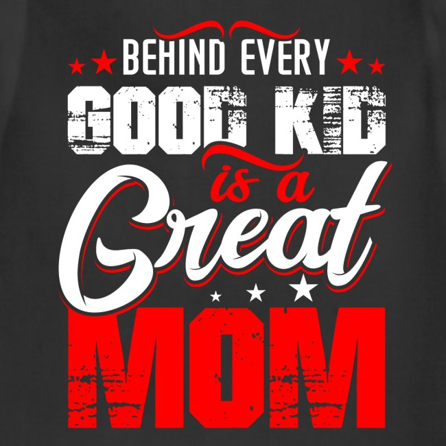 Behind Every Good Kid Is A Great Mom, Mother's Day
